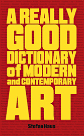 A Really Good Dictionary of Modern and Contemporary Art